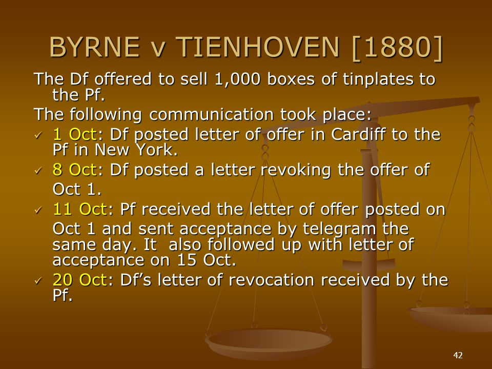 BYRNE v TIENHOVEN [1880] The Df offered to sell 1,000 boxes of tinplates to the Pf. The following communication took place: